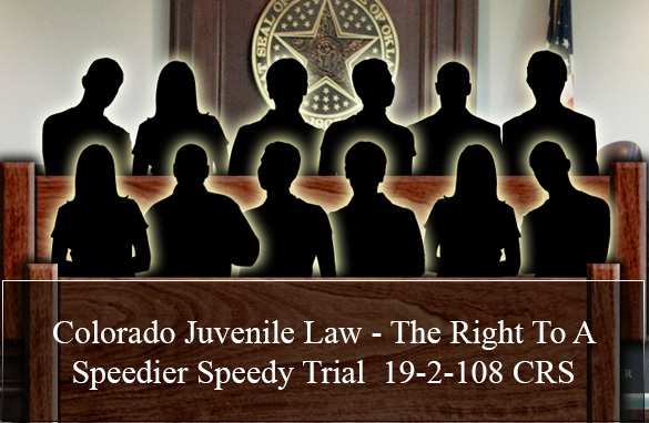 Colorado Juvenile Law - The Right To A Speedier Speedy Trial 19-2-108 CRS