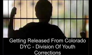 Getting Released From Colorado DYC - Division Of Youth Corrections