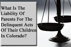 What Is The Liability Of Parents For The Delinquent Acts Of Their Children In Colorado?